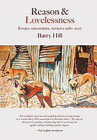 Reason and lovelessness : essays, encounters, reviews 1980-2017