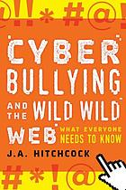 Cyberbullying and the wild, wild web : what everyone needs to know