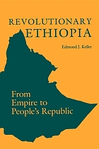 Revolutionary Ethiopia : from empire to people's republic