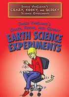Janice VanCleave's crazy, kooky, and quirky earth science experiments