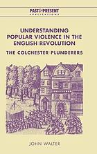 Understanding popular violence in the English Revolution : the Colchester plunderers