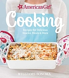 American Girl cooking : recipes for delicious snacks, meals & more