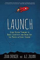 LAUNCH : using design thinking to boost creativity and bring out the maker in every student