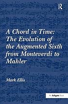 A chord in time : the evolution of the augmented sixth from Monteverdi to Mahler