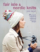 Fair isle & Nordic knits : 25 projects inspired by traditional colorwork design