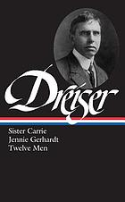 Sister Carrie ; Jennie Gerhardt ; Twelve men