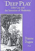 Deep play : John Gay and the invention of modernity