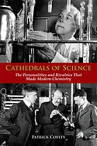 Cathedrals of science : the personalities and rivalries that made modern chemistry