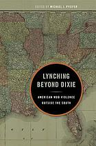 Lynching beyond Dixie : American mob violence outside the South
