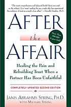 After the affair : healing the pain and rebuilding trust when a partner has been unfaithful