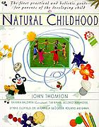 Natural childhood : the first practical and holistic guide for parents of the developing child
