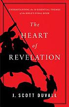 The heart of Revelation : understanding the 10 essential themes of the Bible's final book