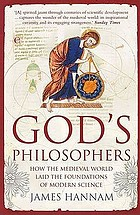 God's philosophers : how the medieval world laid the foundations of modern science
