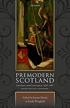 Premodern Scotland : literature and governance 1420-1587 : essays for Sally Mapstone