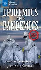 Epidemics and Pandemics : Real Tales of Deadly Diseases.