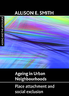Ageing in urban neighbourhoods : place attachment and social exclusion