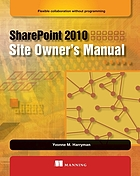 SharePoint 2010 site owner's manual : flexible collaboration without programming