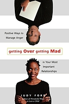 Getting over getting mad : positive ways to manage anger in your most important relationships