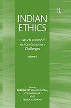 Indian Ethics : Classical Traditions and Contemporary Challenges: Volume I