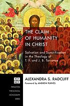 The claim of humanity in Christ : salvation and sanctification in the theology of T.F. and J.B. Torrance