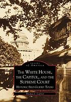 The White House, the Capitol, and the Supreme Court : historic self-guided tours
