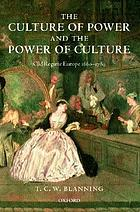 The culture of power and the power of culture : old regime Europe, 1660-1789