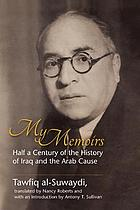 My memoirs : half a century of the history of Iraq and the Arab cause