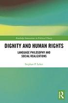 Dignity and human rights : language philosophy and social realizations
