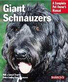 Giant schnauzers : everything about purchase, care, nutrition, training, and wellness