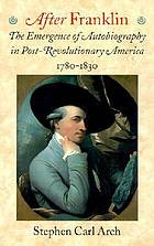 After Franklin : the emergence of autobiography in post-revolutionary America : 1780-1830