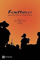 Remittances : Development Impact and Future Prospects.