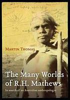 The many worlds of R.H. Mathews : in search of an Australian anthropologist