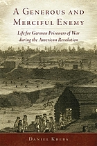 A generous and merciful enemy : life for German prisoners of war during the American revolution