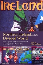 Northern Ireland and the divided world : the Northern Ireland conflict and the Good Friday agreement in comparative perspective