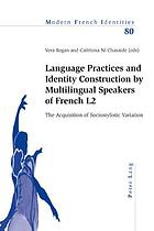 Language practices and identity construction by multilingual speakers of French L2 : the acquisition of sociostylistic variation
