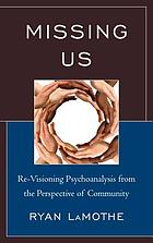 Missing us : re-visioning psychoanalysis from the perspective of community