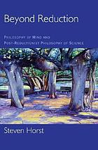 Beyond reduction : philosophy of mind and post-reductionist philosophy of science