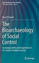 The bioarchaeology of social control : assessing conflict and cooperation in pre-contact Puebloan society