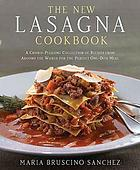 The new lasagna cookbook : a crowd-pleasing collection of recipes from around the world for the perfect one-dish meal