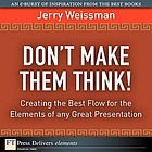 Don't make them think : creating the best flow for the elements of any great presentation