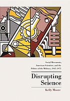 Disrupting science : social movements, American scientists, and the politics of the military, 1945-1975