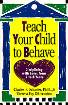 Teach your child to behave : disciplining with love, from 2 to 8 years
