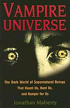 Vampire universe : the dark world of supernatural beings that haunt us, hunt us, and hunger for us