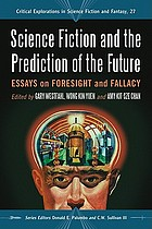 Science Fiction and the Prediction of the Future : Essays on Foresight and Fallacy.