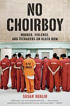 No choirboy : murder, violence, and teenagers on death row