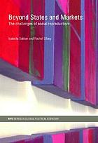 Beyond states and markets : the challenges of social reproduction