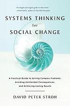 Systems thinking for social change : a practical guide to solving complex problems, avoiding unintended consequences, and achieving lasting results