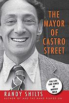 The mayor of Castro Street : the life & times of Harvey Milk