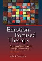 Emotion-focused therapy: Coaching clients to work through their feelings, 2nd ed.