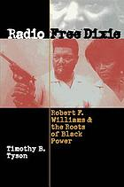 Radio Free Dixie : Robert F. Williams & the roots of Black power